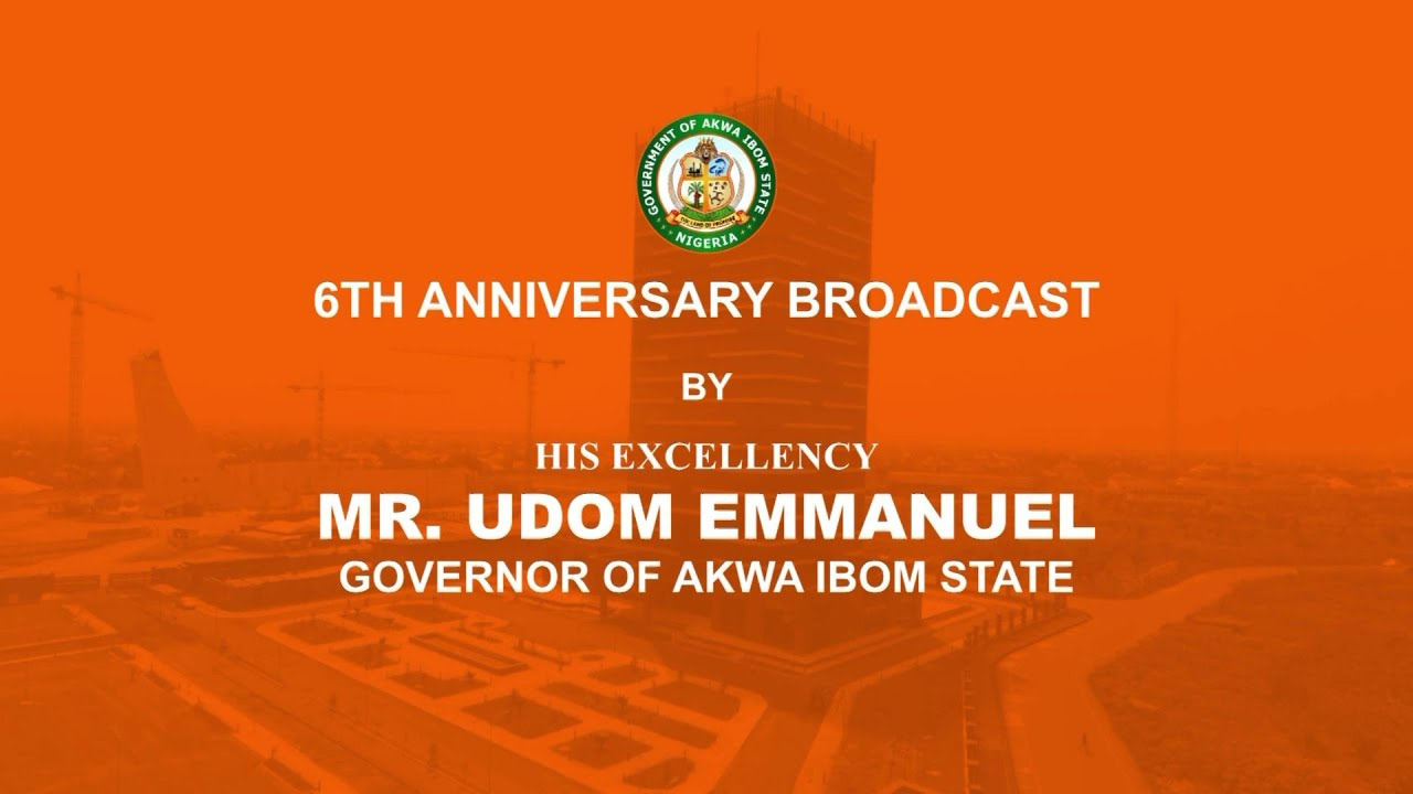 6th Anniversary Broadcast by His Excellency, Mr. Udom Emmanuel, Governor of Akwa Ibom State